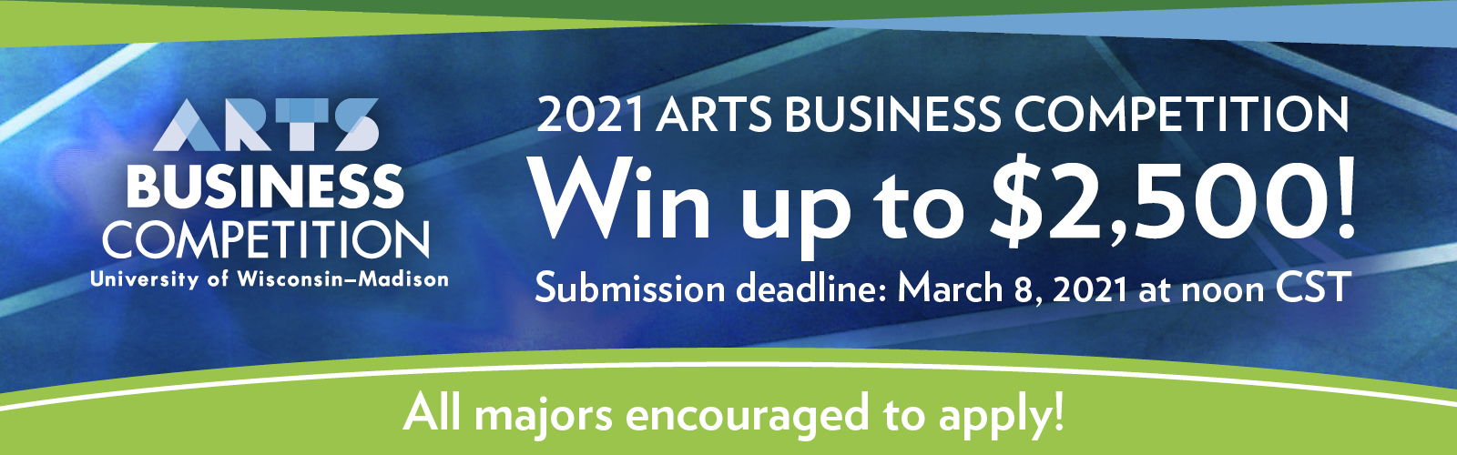 2021 Arts Business Competition. Win up to $2,500! Submission deadline: March 8, 2021 at noon CST. All majors encouraged to apply!