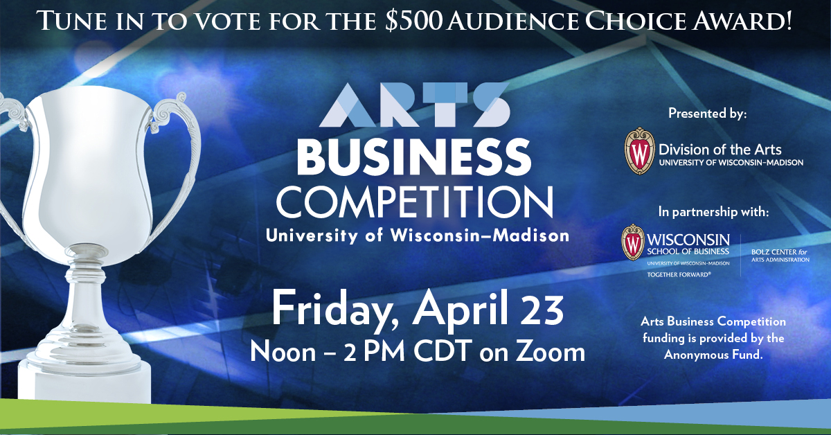 Tune in to vote for the $500 Audience Choice Award. Arts Business Competition Friday, April 23 from noon - 2pm CDT on Zoom