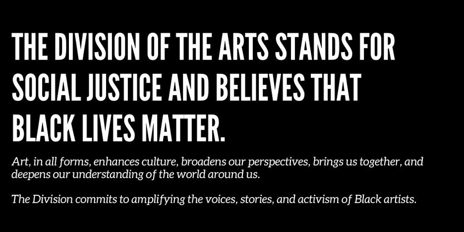 The Division of the Arts stands for social justice and believes that Black Lives Matter.